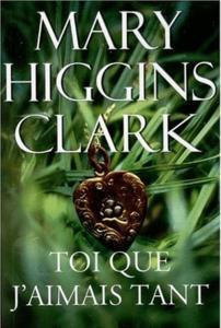 Toi que j'aimais tant de mary higgins clark