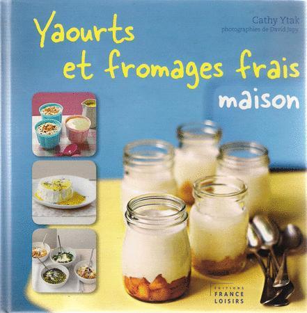 Achat : Recettes yaourt et fromage frais maison cathy ytak  (Cuisine et vins (livres)) - Cuisine et vins (livres) neuf et d'occasion - Achat et vente