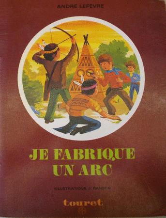 Achat : Je fabrique un arc - andré lefevre  (Livres anciens) - Livres anciens neuf et d'occasion - Achat et vente