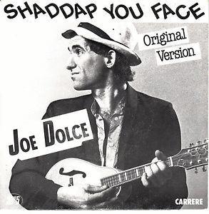 Joe dolce shaddap you face